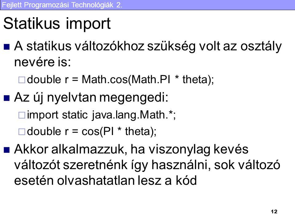 Statikus import A statikus változókhoz szükség volt az osztály nevére is: double r = Math.cos(Math.PI * theta);