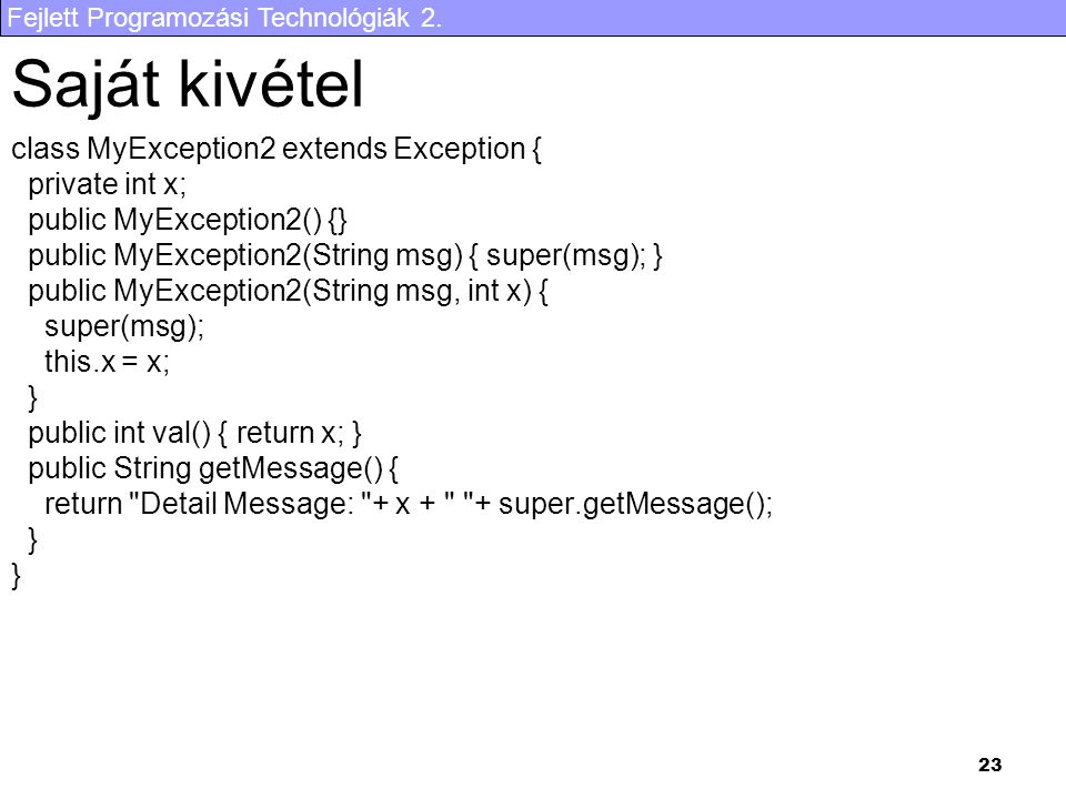 Saját kivétel class MyException2 extends Exception { private int x;