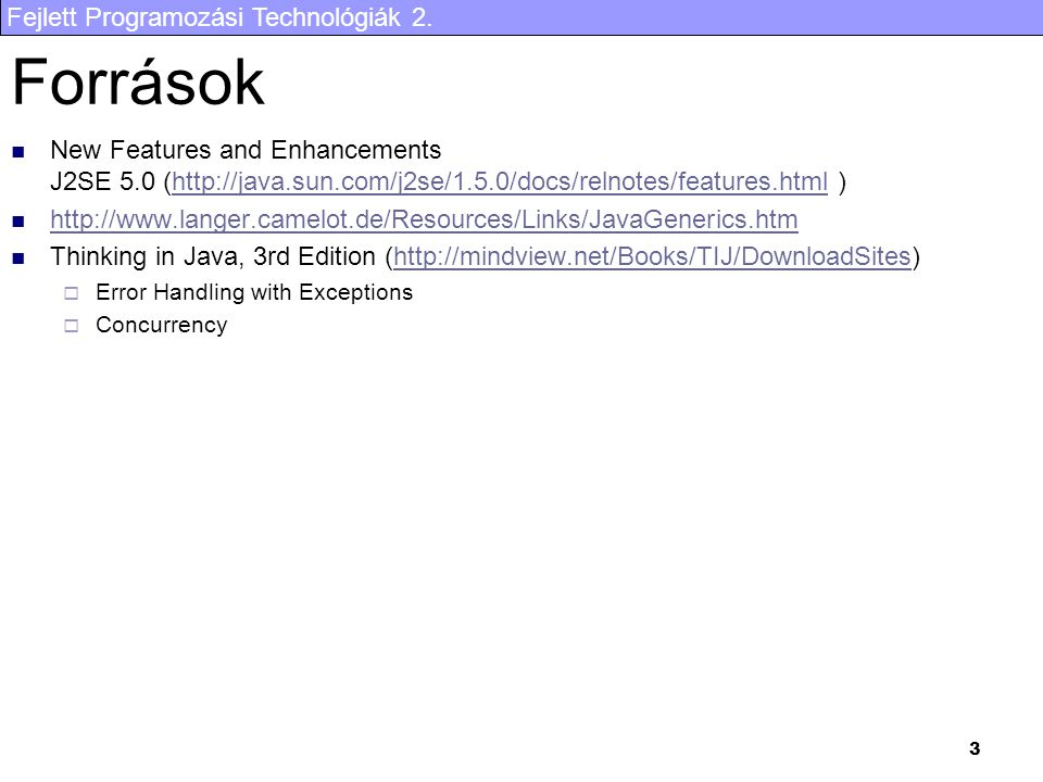 Források New Features and Enhancements J2SE 5.0 (http://java.sun.com/j2se/1.5.0/docs/relnotes/features.html )