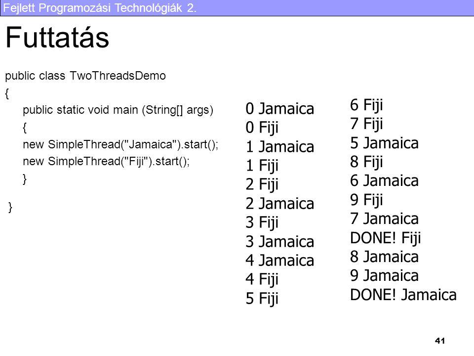 Futtatás 6 Fiji 0 Jamaica 7 Fiji 0 Fiji 5 Jamaica 1 Jamaica 8 Fiji