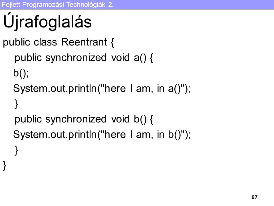Újrafoglalás public class Reentrant { public synchronized void a() {