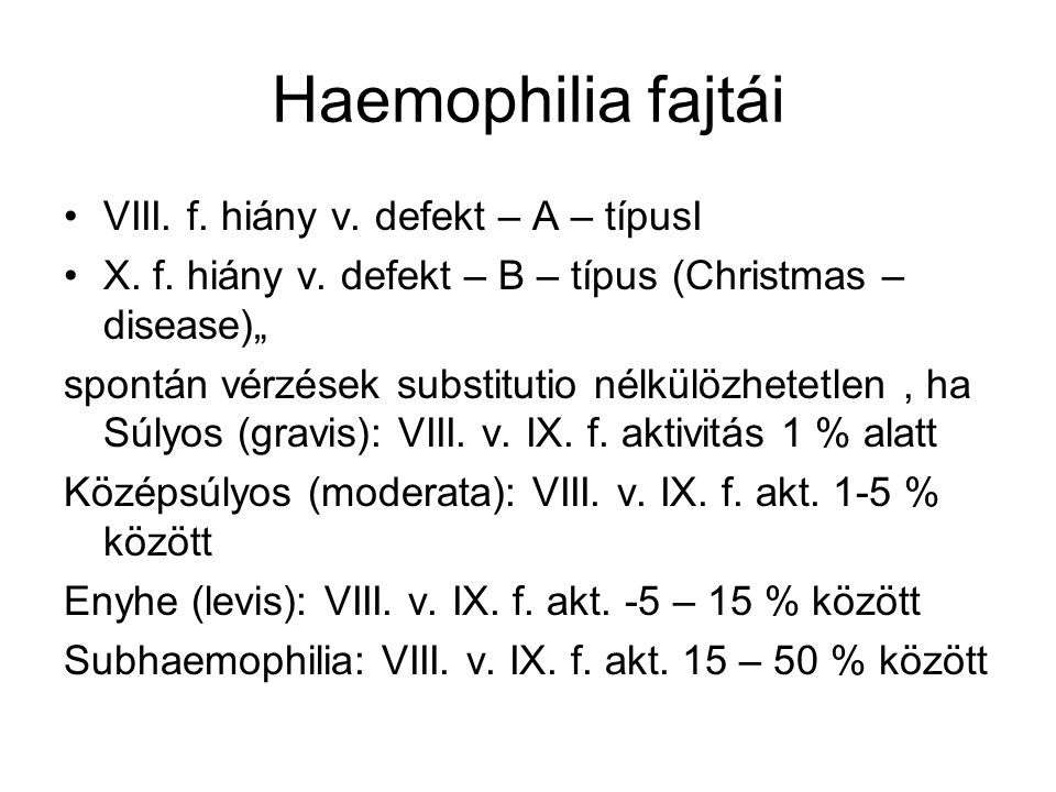 Haemophilia fajtái VIII. f. hiány v. defekt – A – típusI