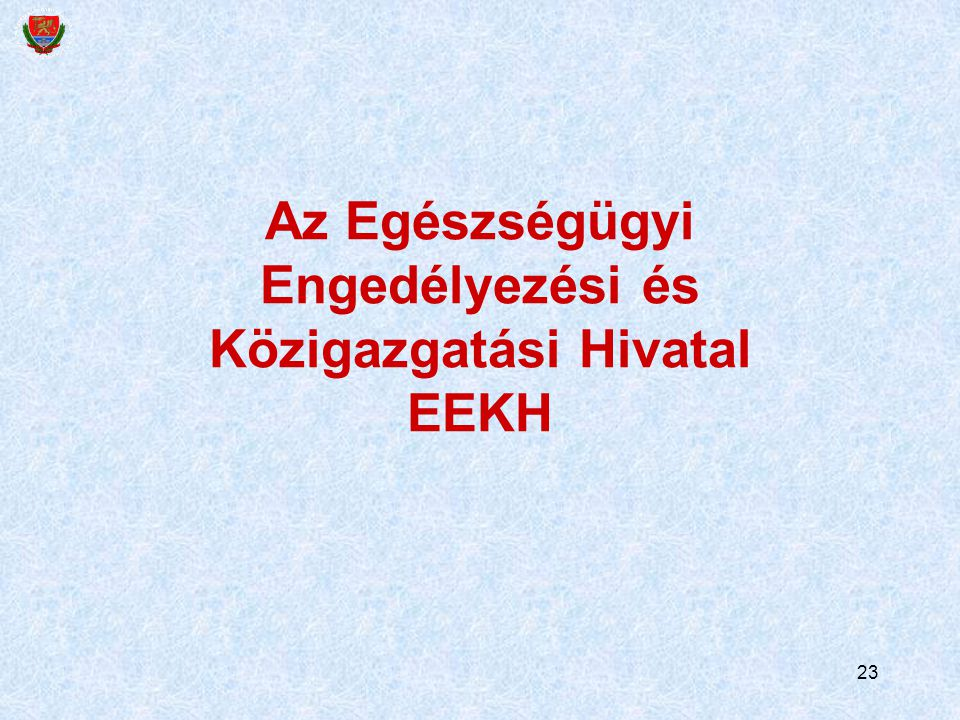 Az Egészségügyi Engedélyezési és Közigazgatási Hivatal EEKH