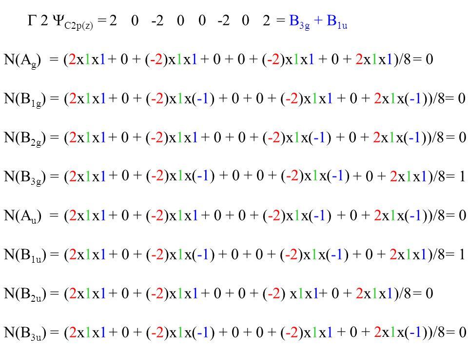 G 2 YC2p(z) = 2. -2. -2. 2. = B3g + B1u. N(Ag) = (2x1x1. + 0 + (-2)x1x1. + 0 + 0 + (-2)x1x1.