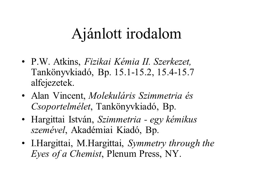 Ajánlott irodalom P.W. Atkins, Fizikai Kémia II. Szerkezet, Tankönyvkiadó, Bp. 15.1-15.2, 15.4-15.7 alfejezetek.
