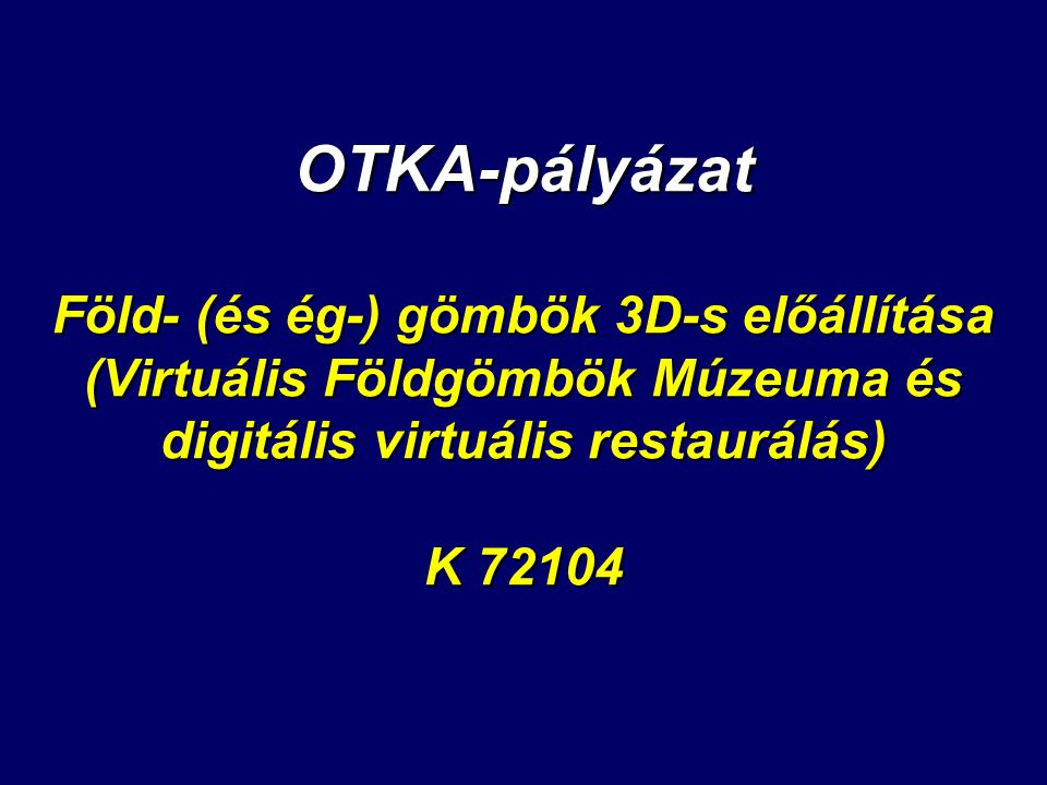 OTKA-pályázat Föld- (és ég-) gömbök 3D-s előállítása (Virtuális Földgömbök Múzeuma és digitális virtuális restaurálás) K 72104