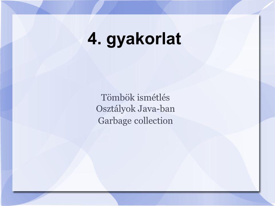 Tömbök ismétlés Osztályok Java-ban Garbage collection