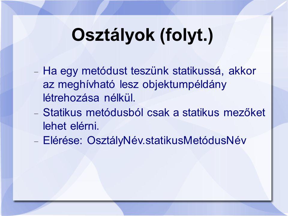 Osztályok (folyt.) Ha egy metódust teszünk statikussá, akkor az meghívható lesz objektumpéldány létrehozása nélkül.