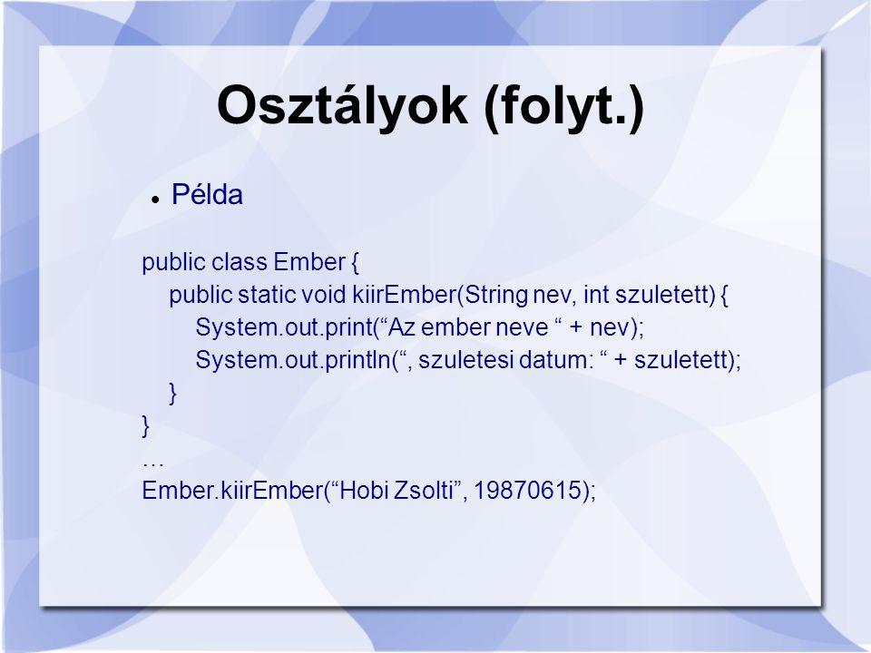 Osztályok (folyt.) Példa public class Ember {