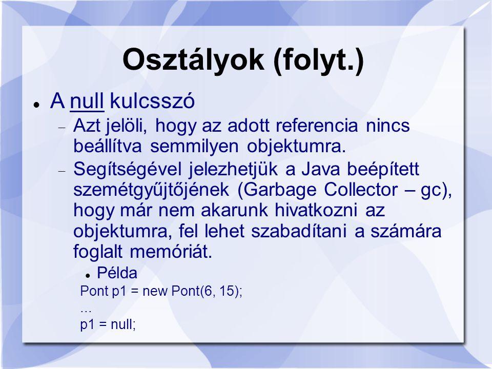Osztályok (folyt.) A null kulcsszó