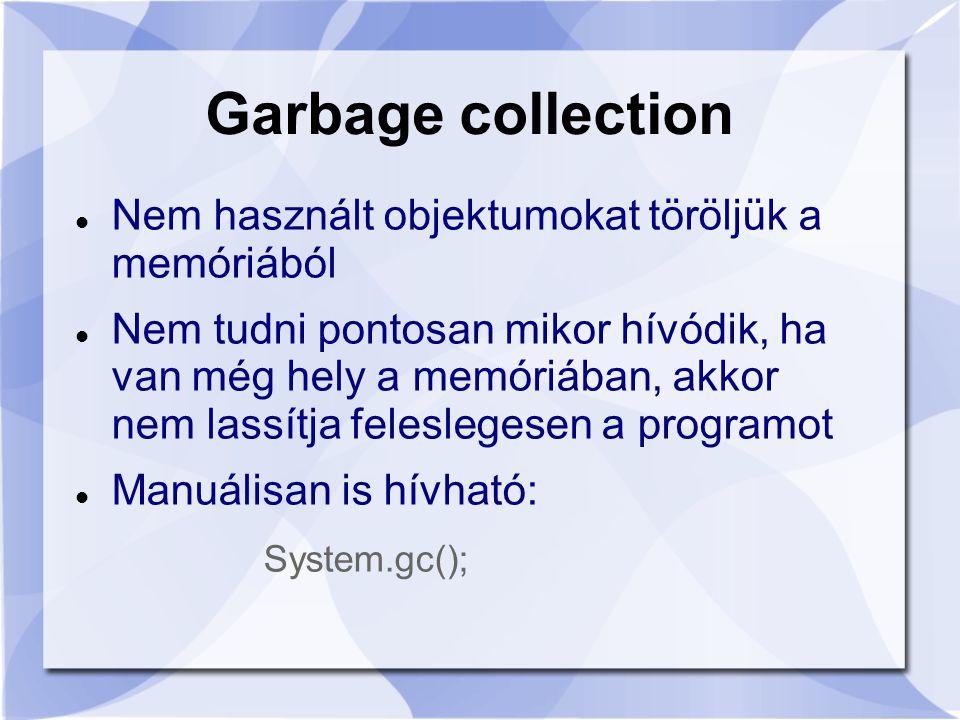 Garbage collection Nem használt objektumokat töröljük a memóriából