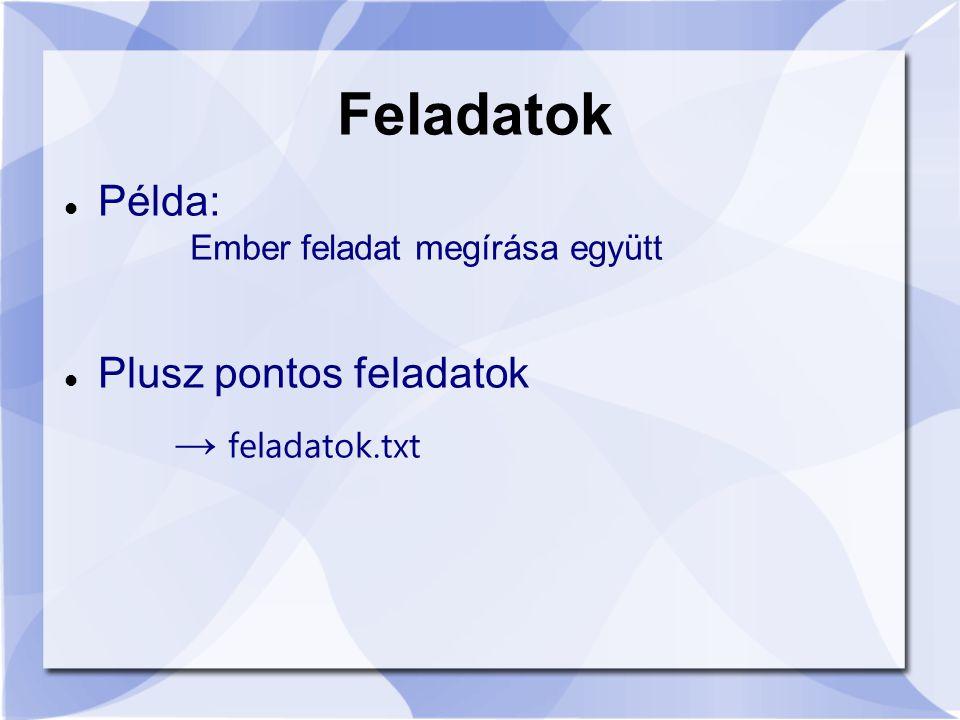 Feladatok Példa: Plusz pontos feladatok → feladatok.txt