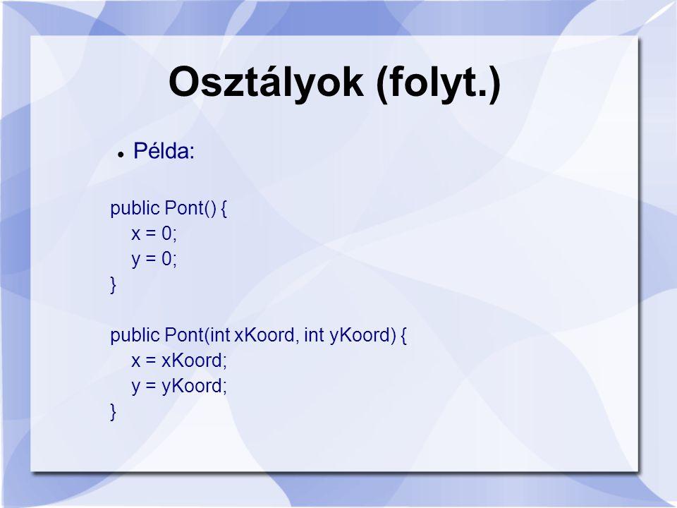 Osztályok (folyt.) Példa: public Pont() { x = 0; y = 0; }