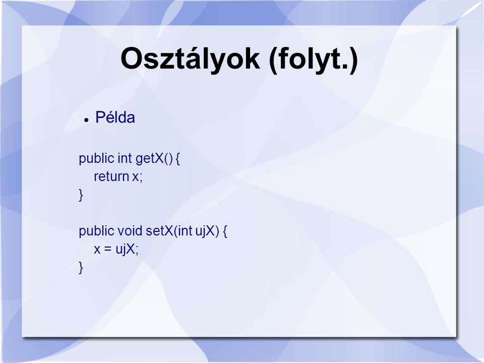 Osztályok (folyt.) Példa public int getX() { return x; }