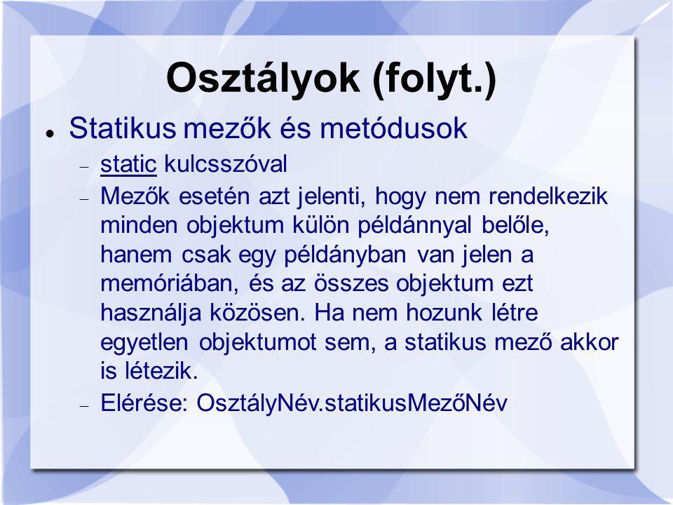 Osztályok (folyt.) Statikus mezők és metódusok static kulcsszóval
