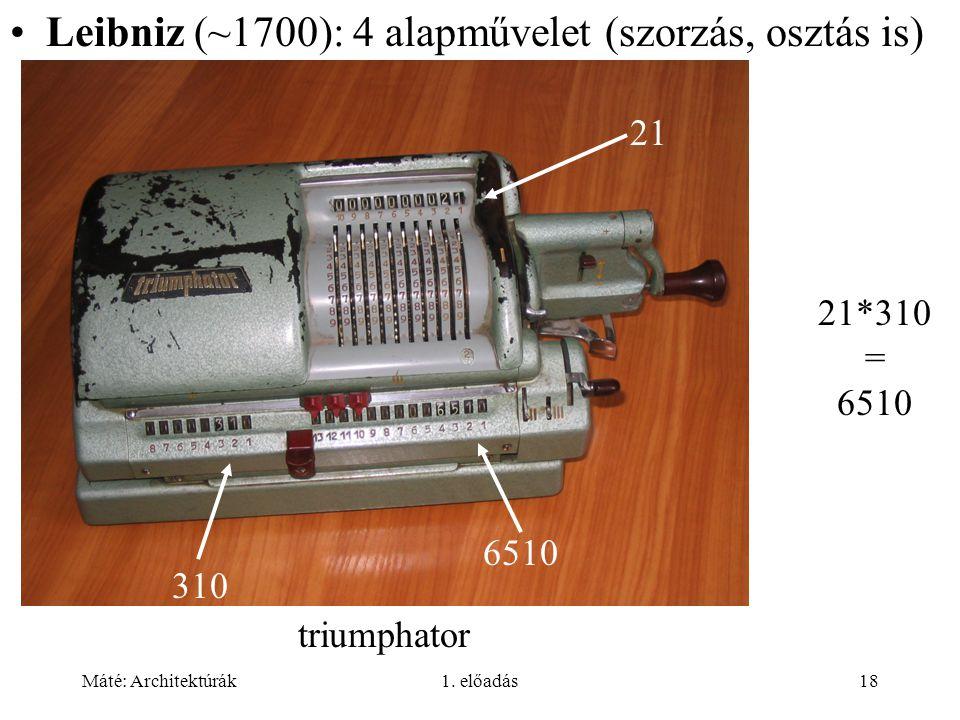 Leibniz (~1700): 4 alapművelet (szorzás, osztás is)