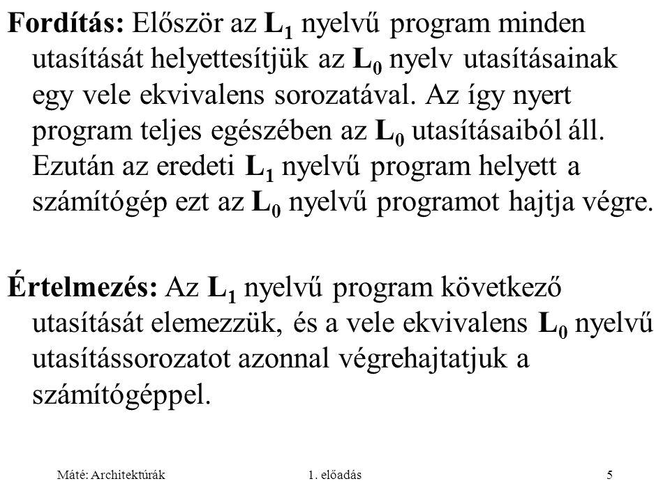 Fordítás: Először az L1 nyelvű program minden utasítását helyettesítjük az L0 nyelv utasításainak egy vele ekvivalens sorozatával. Az így nyert program teljes egészében az L0 utasításaiból áll. Ezután az eredeti L1 nyelvű program helyett a számítógép ezt az L0 nyelvű programot hajtja végre.