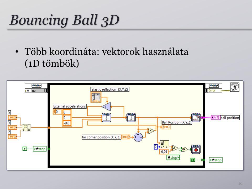 Bouncing Ball 3D Több koordináta: vektorok használata (1D tömbök)