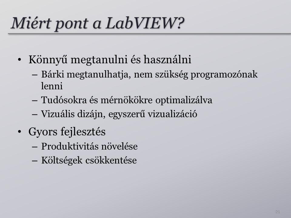 Miért pont a LabVIEW Könnyű megtanulni és használni Gyors fejlesztés