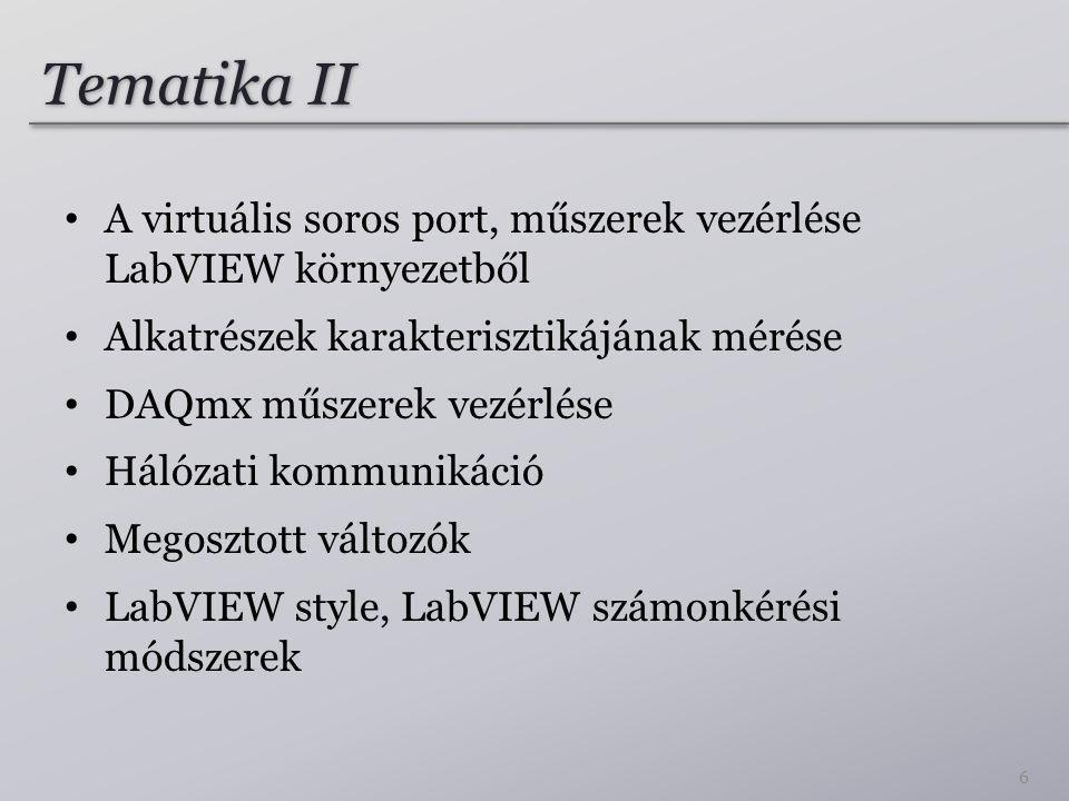 Tematika II A virtuális soros port, műszerek vezérlése LabVIEW környezetből. Alkatrészek karakterisztikájának mérése.