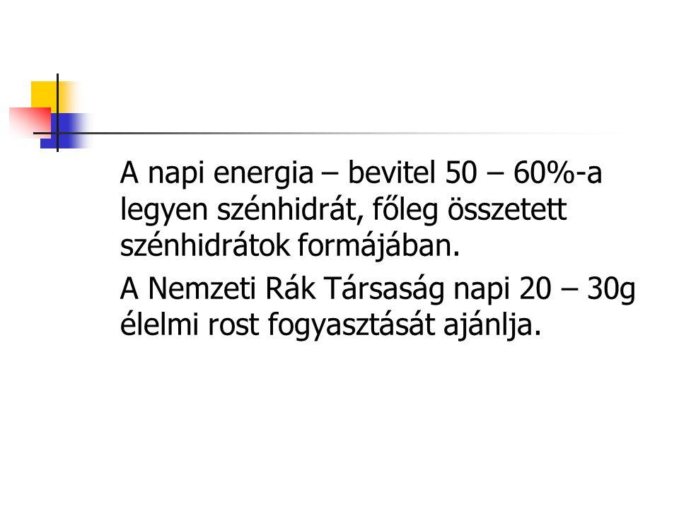 A napi energia – bevitel 50 – 60%-a legyen szénhidrát, főleg összetett szénhidrátok formájában.