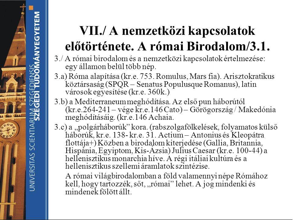 VII./ A nemzetközi kapcsolatok előtörténete. A római Birodalom/3.1.