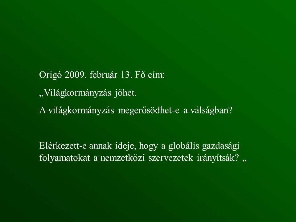"""Origó 2009. február 13. Fő cím: """"Világkormányzás jöhet. A világkormányzás megerősödhet-e a válságban"""