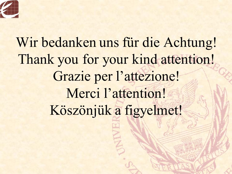 Wir bedanken uns für die Achtung. Thank you for your kind attention