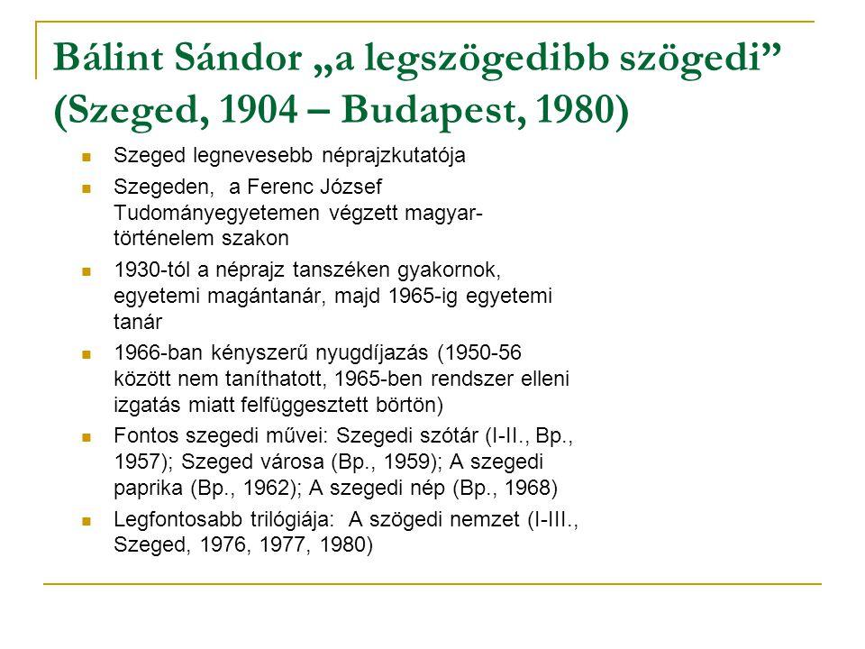 """Bálint Sándor """"a legszögedibb szögedi (Szeged, 1904 – Budapest, 1980)"""