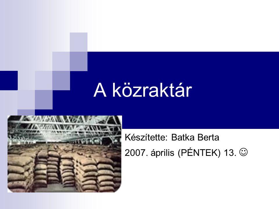 Készítette: Batka Berta 2007. április (PÉNTEK) 13. 