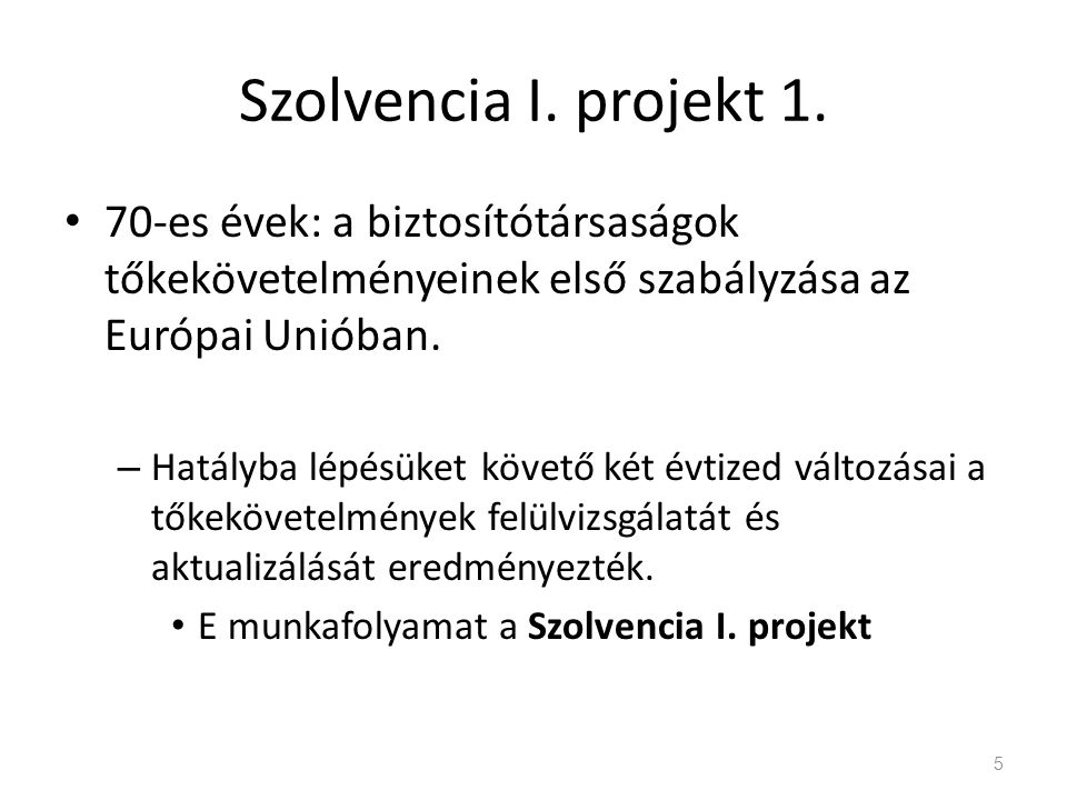 Szolvencia I. projekt 1. 70-es évek: a biztosítótársaságok tőkekövetelményeinek első szabályzása az Európai Unióban.