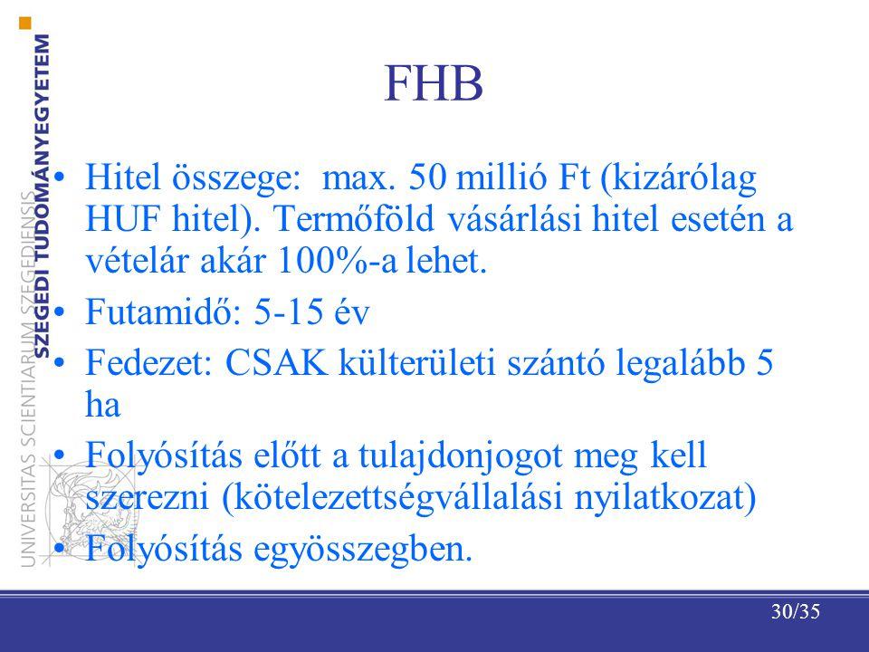 FHB Hitel összege: max. 50 millió Ft (kizárólag HUF hitel). Termőföld vásárlási hitel esetén a vételár akár 100%-a lehet.