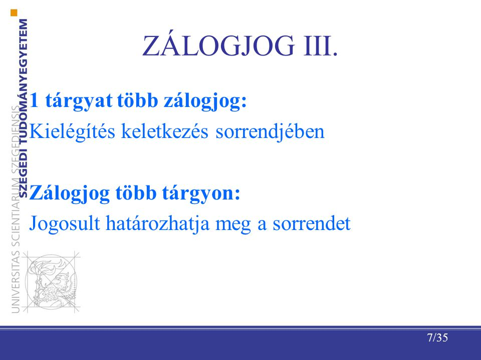 ZÁLOGJOG III. 1 tárgyat több zálogjog: