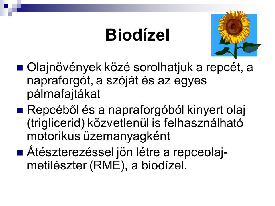Biodízel Olajnövények közé sorolhatjuk a repcét, a napraforgót, a szóját és az egyes pálmafajtákat.