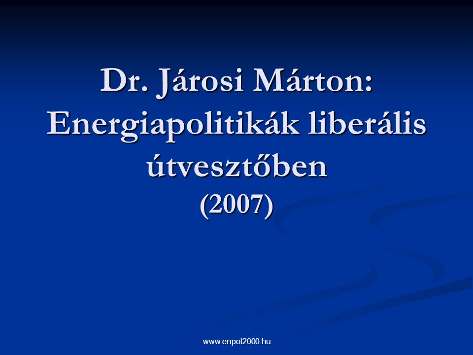 Dr. Járosi Márton: Energiapolitikák liberális útvesztőben (2007)