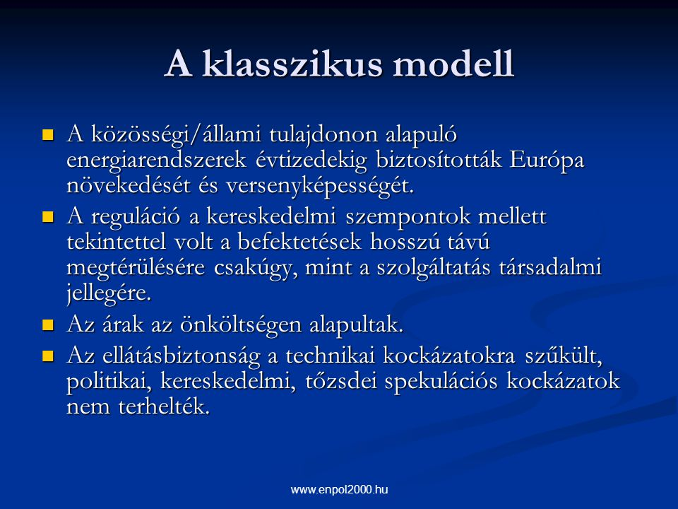 A klasszikus modell A közösségi/állami tulajdonon alapuló energiarendszerek évtizedekig biztosították Európa növekedését és versenyképességét.
