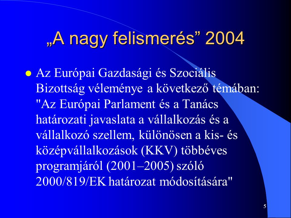 """""""A nagy felismerés 2004"""