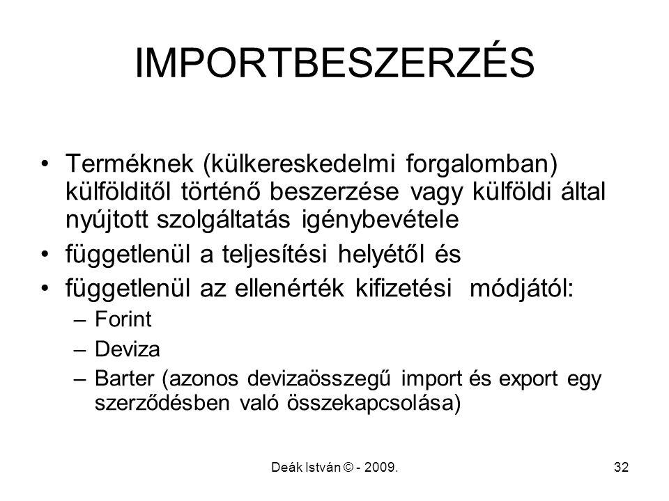IMPORTBESZERZÉS Terméknek (külkereskedelmi forgalomban) külfölditől történő beszerzése vagy külföldi által nyújtott szolgáltatás igénybevétele.