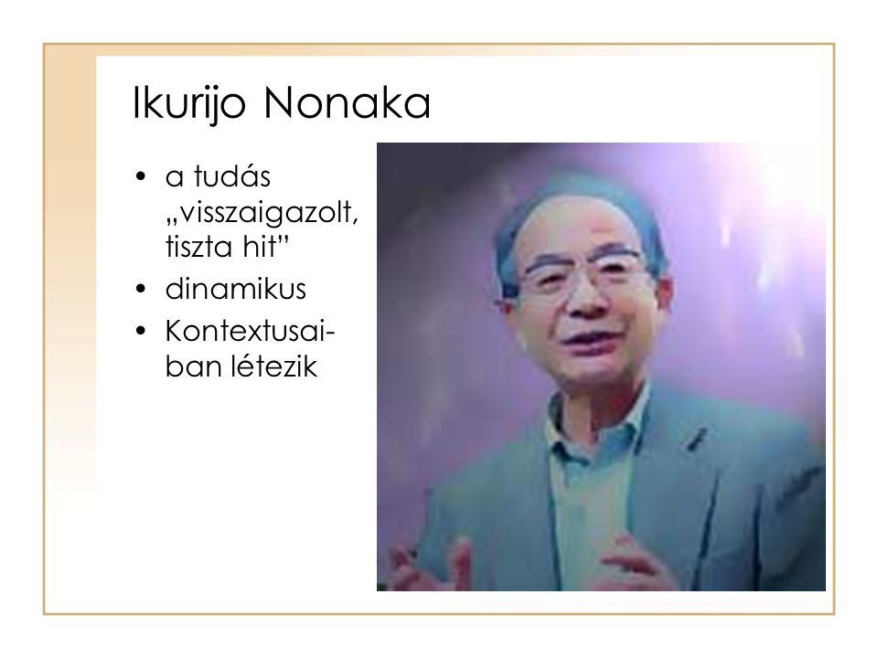 """Ikurijo Nonaka a tudás """"visszaigazolt, tiszta hit dinamikus"""