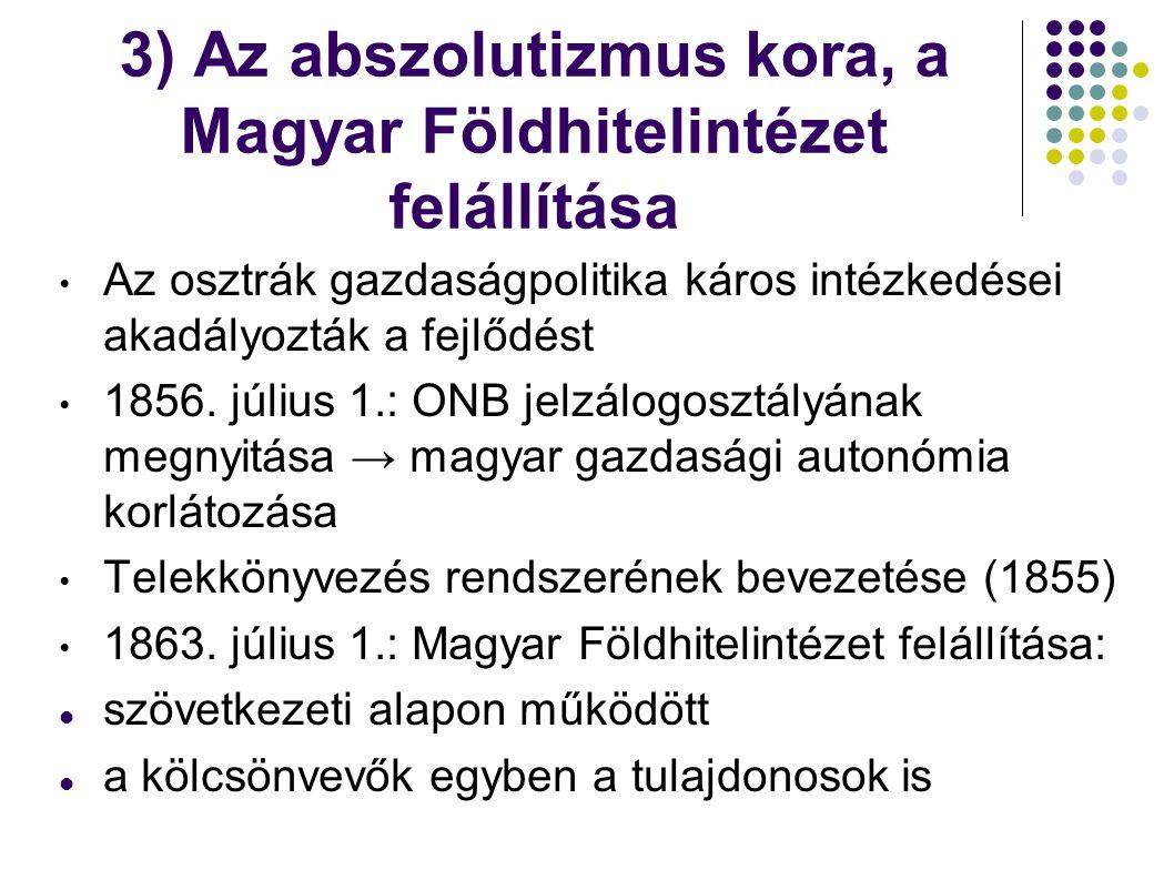 3) Az abszolutizmus kora, a Magyar Földhitelintézet felállítása