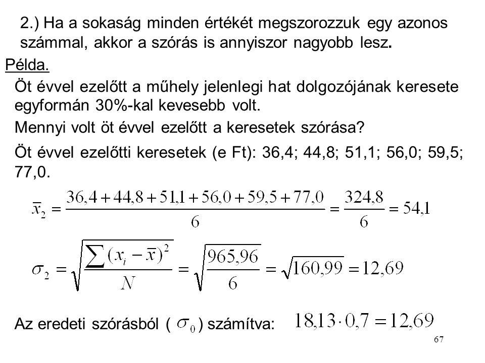 2.) Ha a sokaság minden értékét megszorozzuk egy azonos számmal, akkor a szórás is annyiszor nagyobb lesz.