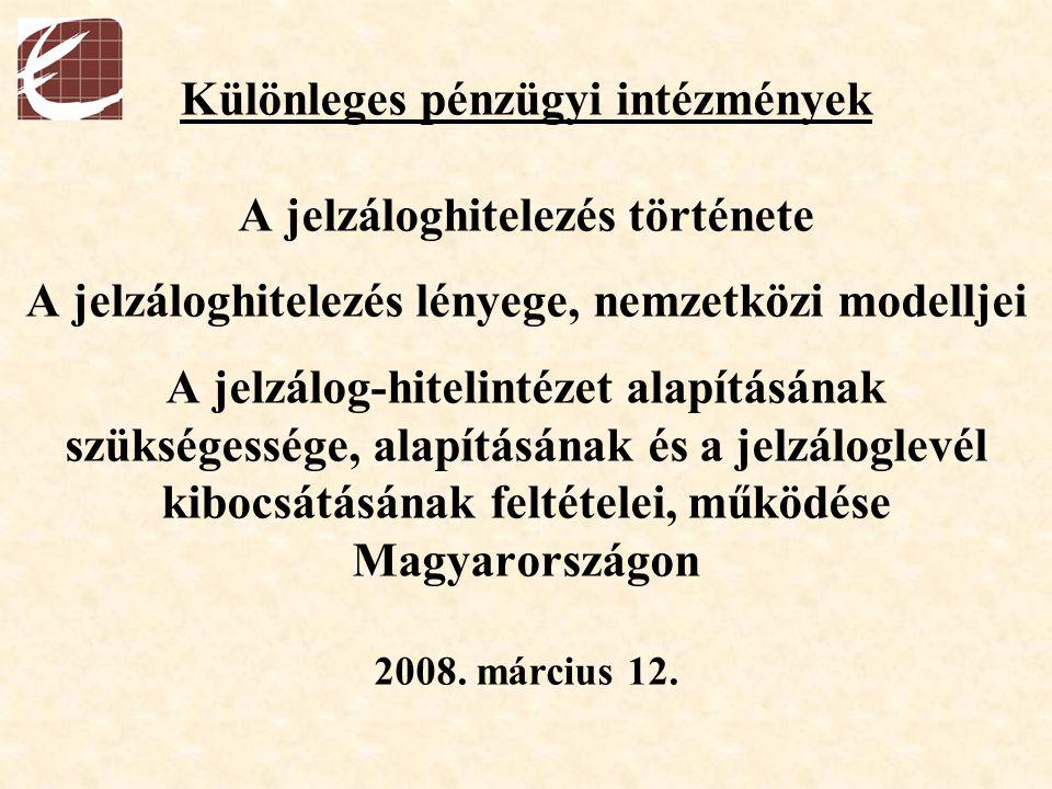 Különleges pénzügyi intézmények A jelzáloghitelezés története A jelzáloghitelezés lényege, nemzetközi modelljei A jelzálog-hitelintézet alapításának szükségessége, alapításának és a jelzáloglevél kibocsátásának feltételei, működése Magyarországon 2008.