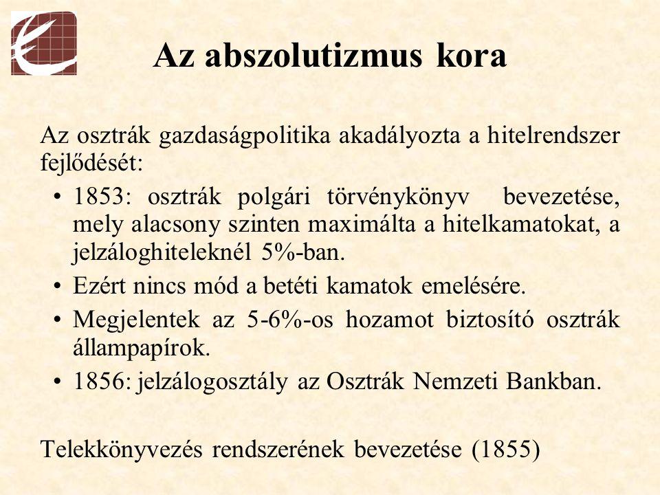 Az abszolutizmus kora Az osztrák gazdaságpolitika akadályozta a hitelrendszer fejlődését: