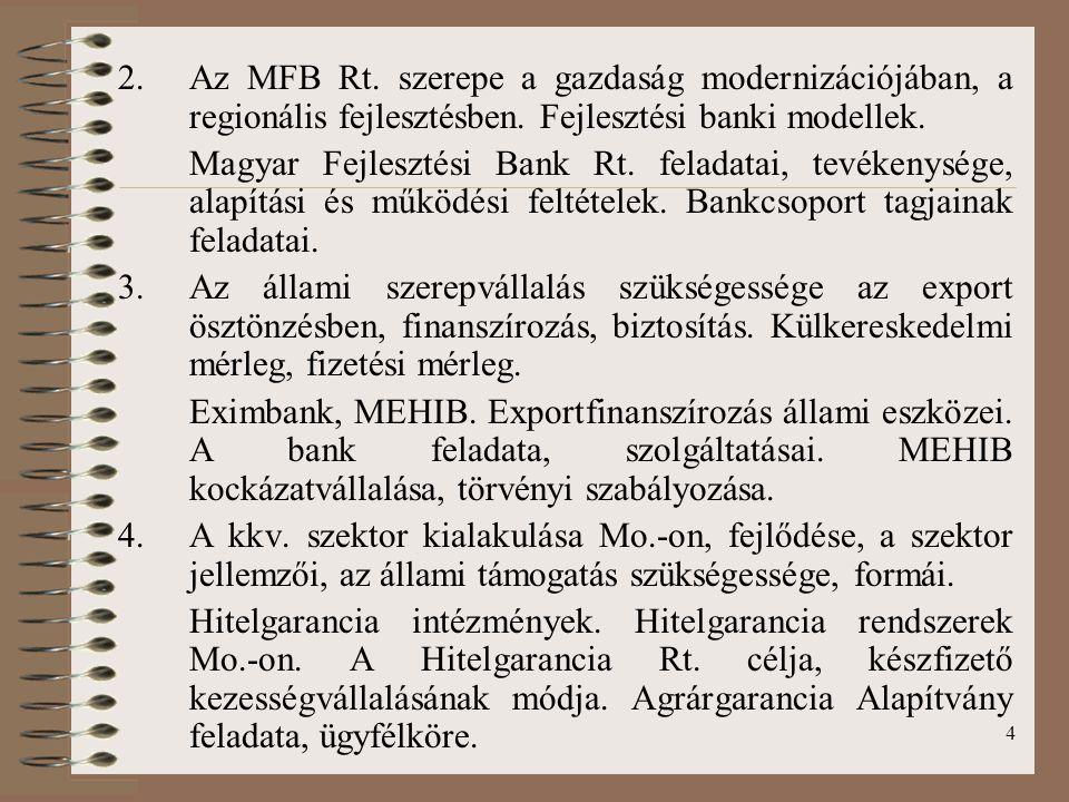 Az MFB Rt. szerepe a gazdaság modernizációjában, a regionális fejlesztésben. Fejlesztési banki modellek.