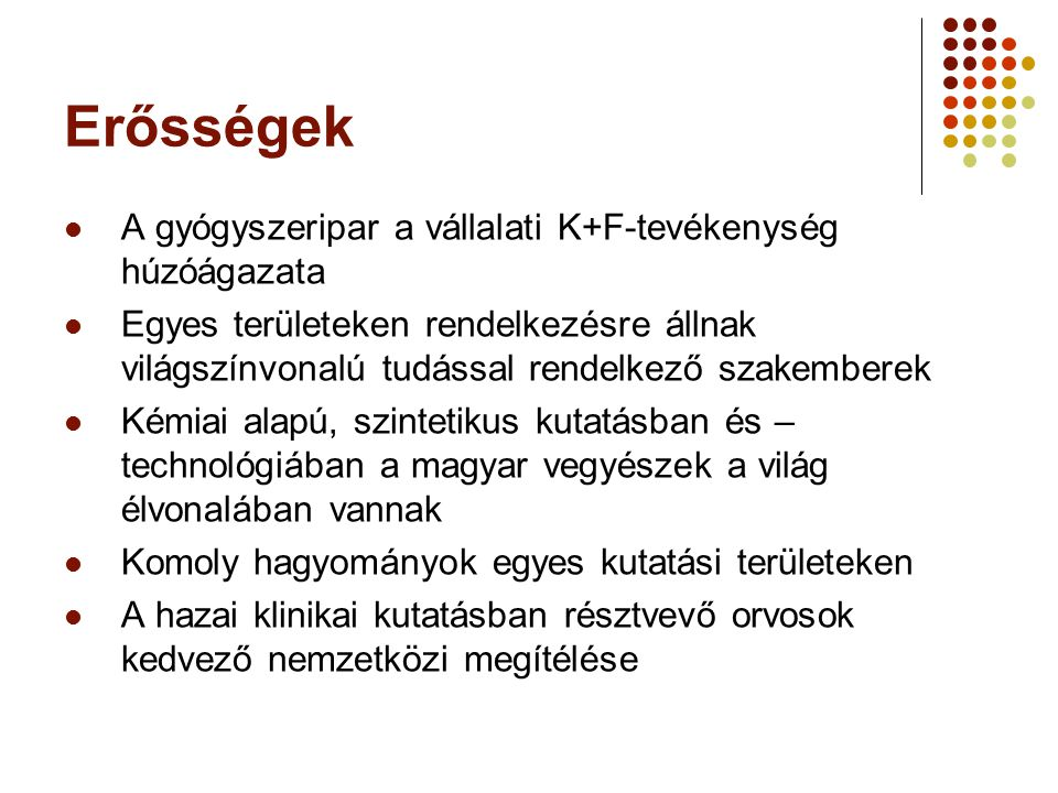 Erősségek A gyógyszeripar a vállalati K+F-tevékenység húzóágazata