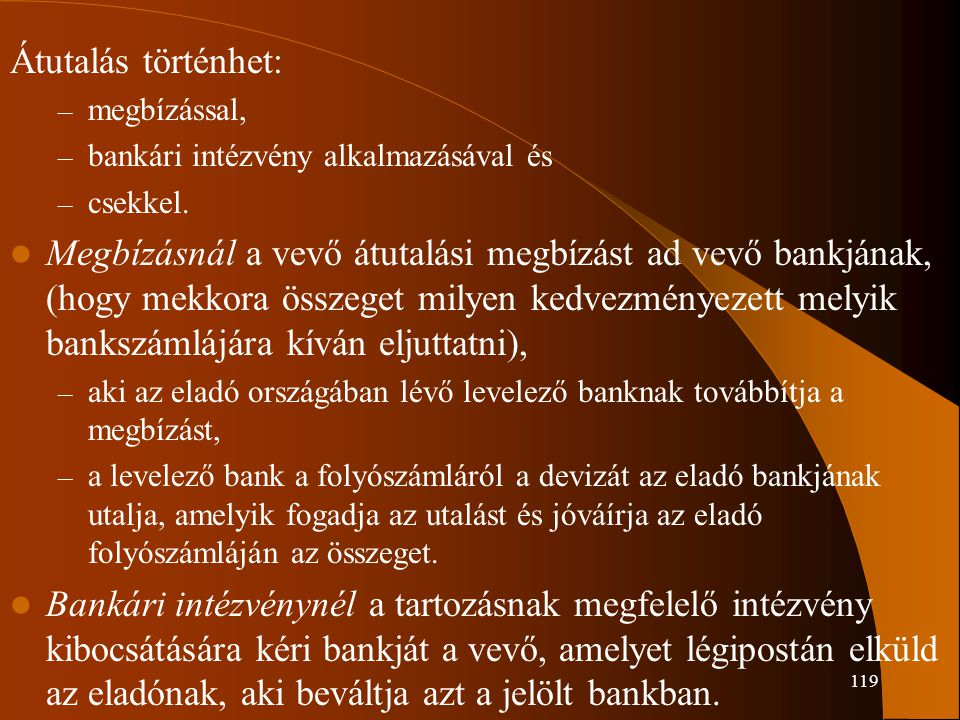 Átutalás történhet: megbízással, bankári intézvény alkalmazásával és. csekkel.