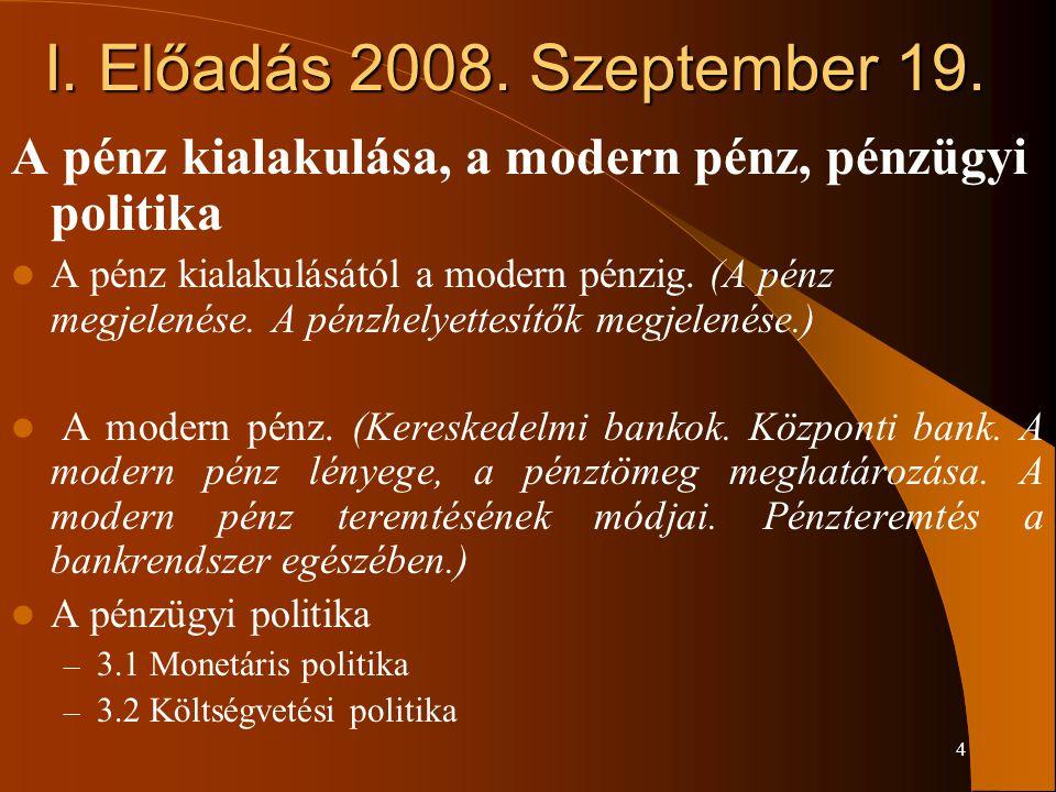 I. Előadás 2008. Szeptember 19. A pénz kialakulása, a modern pénz, pénzügyi politika.