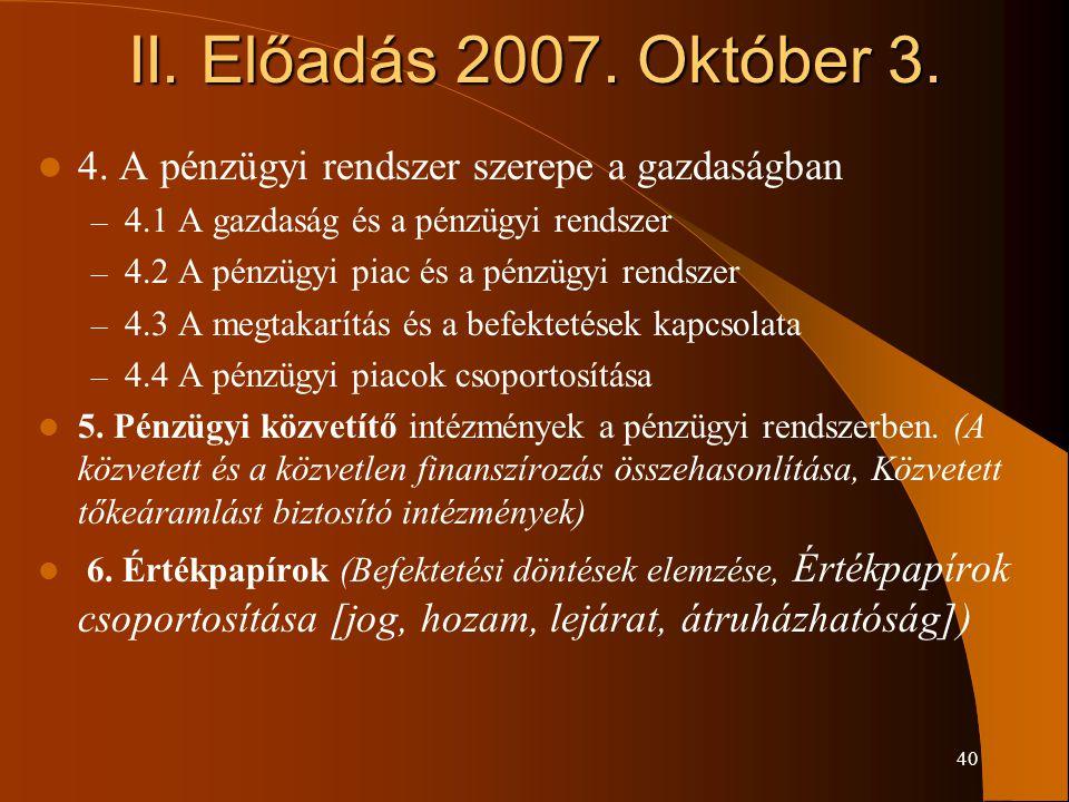 II. Előadás 2007. Október 3. 4. A pénzügyi rendszer szerepe a gazdaságban. 4.1 A gazdaság és a pénzügyi rendszer.