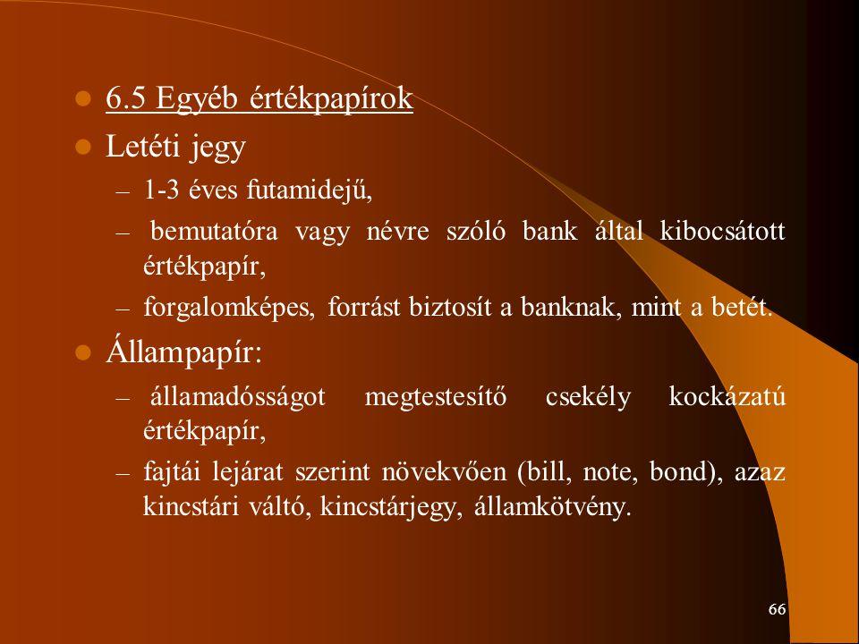 6.5 Egyéb értékpapírok Letéti jegy Állampapír: 1-3 éves futamidejű,