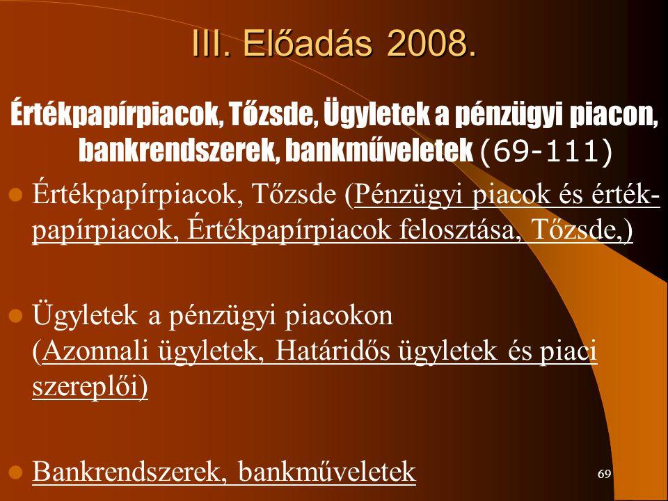 III. Előadás 2008. Értékpapírpiacok, Tőzsde, Ügyletek a pénzügyi piacon, bankrendszerek, bankműveletek (69-111)